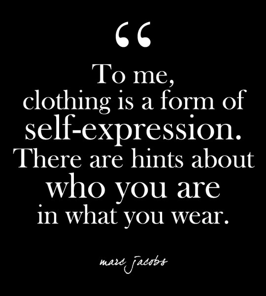 """To me, clothing is a form of self-expression. There are ..."