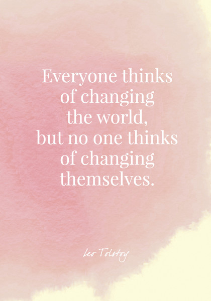 Everyone thinks of changing the world, but no one thinks of changing themselves. - Leo Tolstoy