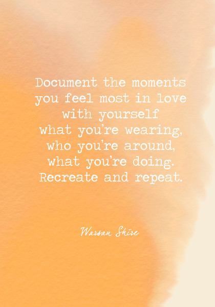 Document the moments you feel most in love with yourself —what you're wearing, who you're around, what you're doing. Recreate and repeat.