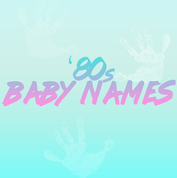 '80s Baby Names You Forgot You Loved