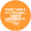 """""""Where there is no struggle, there is no strength."""""""