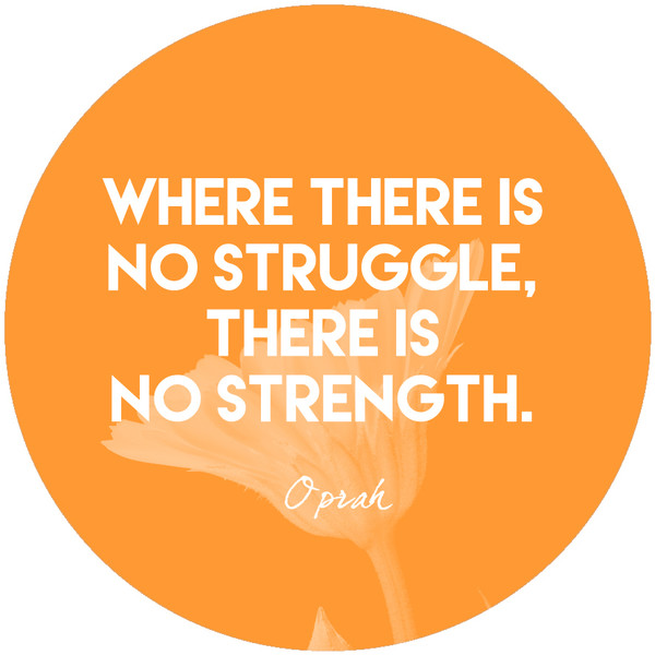 """Where there is no struggle, there is no strength."""