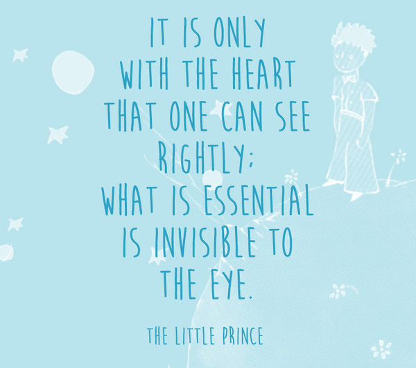 That Which Is Essential Is Invisible To The Eyes