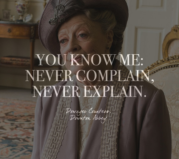 Words by Dowager Countess, 'Downton Abbey'