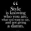 """""""Style is knowing who you are, what you want to say, and not giving a damn."""" - Gore Vidal"""