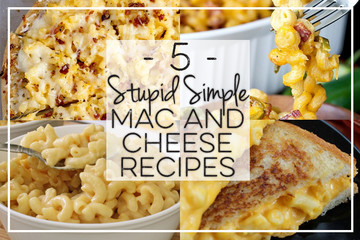 5 Stupid Simple Mac and Cheese Recipes