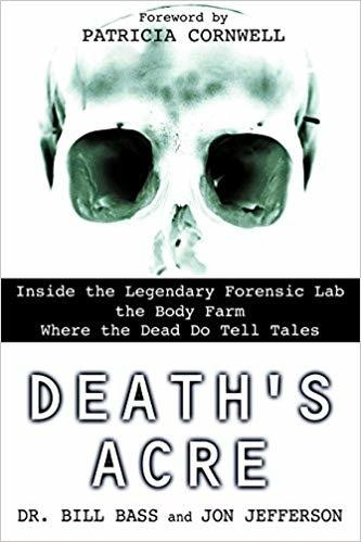 'Death's Acre: Inside The Legendary Forensic Lab the Body Farm Where The Dead Do Tell Tales'
