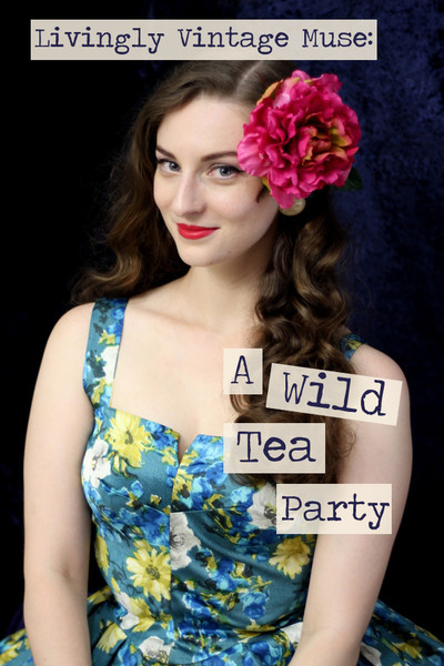 Vintage Muse: Ellen of A Wild Tea Party