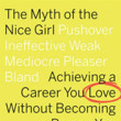 'The Myth of the Nice Girl: Achieving a Career You Love Without Becoming a Person You Hate' by Fran Hauser