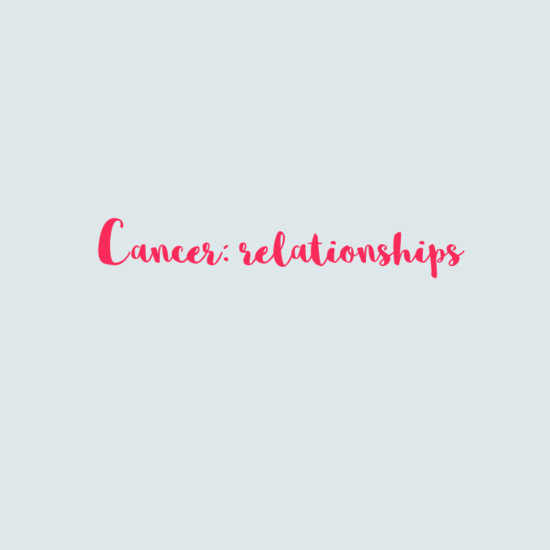Cancer: Relationships