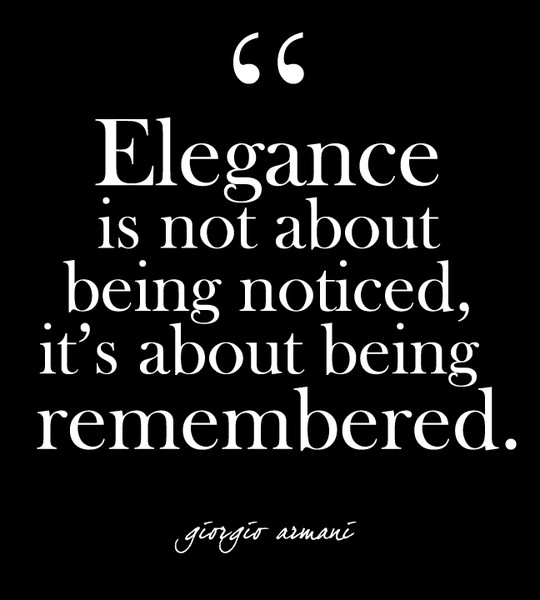 """""""Elegance is not about being noticed, it's about being remembered."""" - Giorgio Armani"""