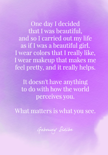 It doesn't have anything to do with how the world perceives you. What matters is what you see. - Gabourey Sidibe
