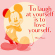 """""""To laguh at yourself is to love yourself."""" - Mickey Mouse"""
