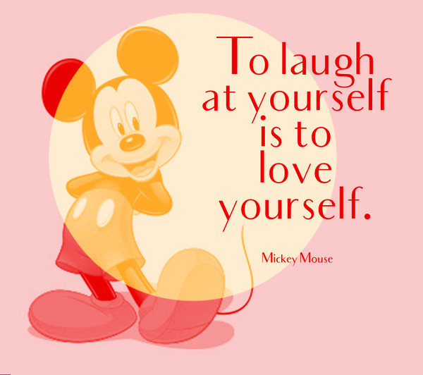To laguh at yourself is to love yourself.\