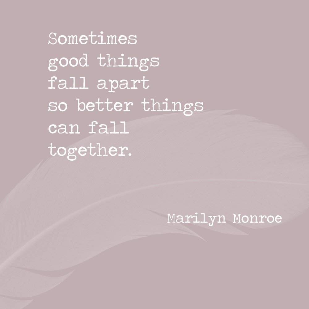 Sometimes good things fall apart so better things can fall ... Things Fall Apart Quotes